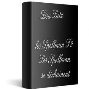 ebook de Lisa Lutz - les Spellman T2 - Les Spellman se déchainent