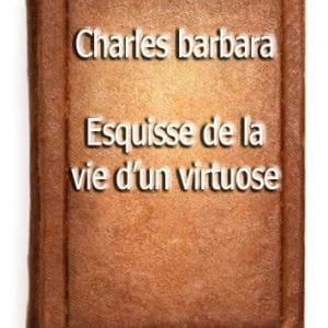 ebook de charles barbara - esquisse de la vie d'un virtuose