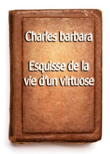 ebook de charles barbara - esquisse de la vie d'un virtuose