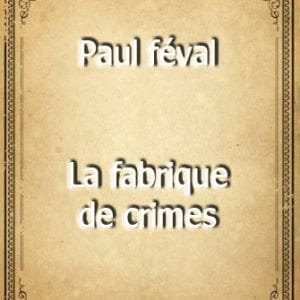 ebook de paul féval - la fabrique de crimes
