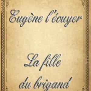 ebook de Eugène l'écuyer - La fille du brigand