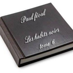ebook de Paul féval - Les habits noirs tome 6