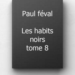 Paul féval - Les habits noirs tome 8