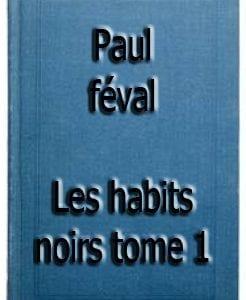 ebook de Paul féval - Les habits noirs tome 1