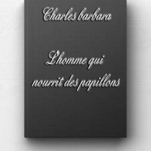 ebook de Charles barbara - L'homme qui nourrit des papillons